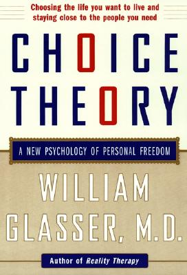Choice Theory: A New Psychology of Personal Freedom - Glasser, William, M.D.