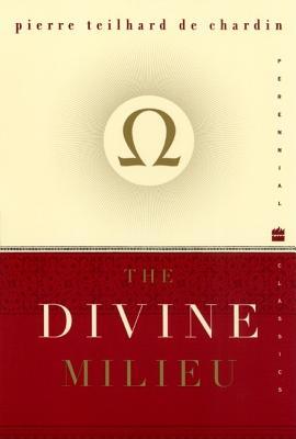 The Divine Milieu - De Chardin, Pierre T, and Teilhard de Chardin, Pierre, and Teilhard, de Chardin Pier