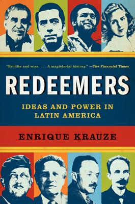 Redeemers: Ideas and Power in Latin America - Krauze, Enrique, and Heifetz, Hank, Professor (Translated by), and Wimmer, Natasha (Translated by)