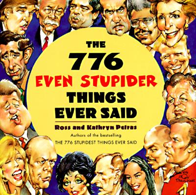 The 776 Even Stupider Things Ever Said - Petras, Ross, and Petras, Kathryn
