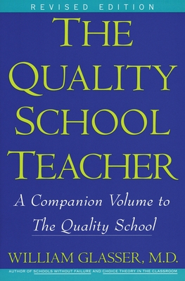 The Quality School Teacher: Specific Suggestions for Teachers Who Are Trying to Implement the Lead-Management Ideas of the Quality School in Their Classrooms - Glasser, William, M.D.
