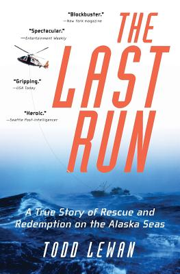 The Last Run: A True Story of Rescue and Redemption on the Alaska Seas - Lewan, Todd