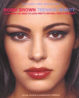 Bobbi Brown Teenage Beauty - Brown, Bobbi, and Iverson, Annemarie