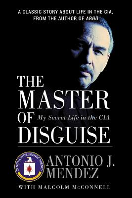The Master of Disguise: My Secret Life in the CIA - Mendez, Antonio J, and McConnell, Malcolm
