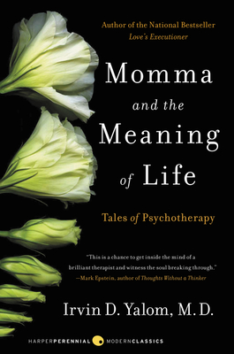 Momma and the Meaning of Life: Tales of Psychotherapy - Yalom, Irvin D, M.D.