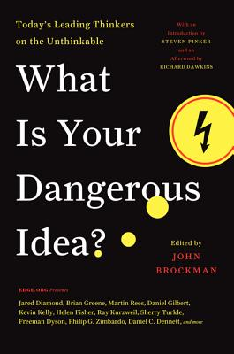 What Is Your Dangerous Idea?: Today's Leading Thinkers on the Unthinkable - Brockman, John (Editor), and Dawkins, Richard (Afterword by), and Pinker, Steven (Introduction by)