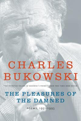 The Pleasures of the Damned: Poems, 1951-1993 - Bukowski, Charles, and Martin, John, Rev. (Editor)