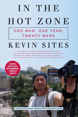 In the Hot Zone: One Man, One Year, Twenty Wars - Sites, Kevin
