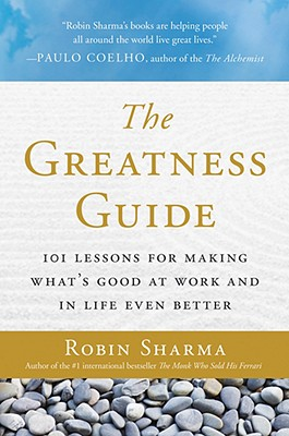 The Greatness Guide: 101 Lessons for Making What's Good at Work and in Life Even Better - Sharma, Robin S