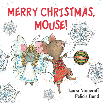 Merry Christmas, Mouse! - Numeroff, Laura Joffe, and Bond, Felicia (Illustrator)