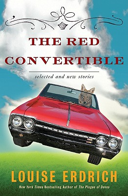 The Red Convertible: Selected and New Stories, 1978-2008 - Erdrich, Louise