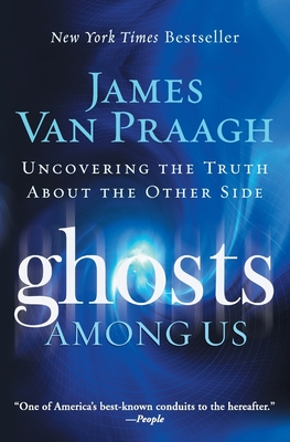 Ghosts Among Us: Uncovering the Truth about the Other Side - Van Praagh, James
