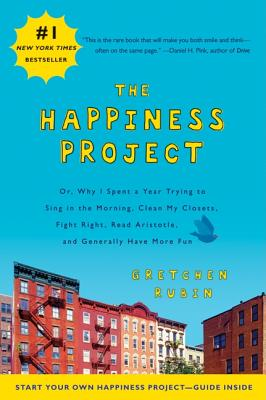 The Happiness Project: Or, Why I Spent a Year Trying to Sing in the Morning, Clean My Closets, Fight Right, Read Aristotle and Generally Have More Fun - Rubin, Gretchen