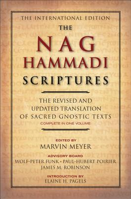 The Nag Hammadi Scriptures: The Revised and Updated Translation of Sacred Gnostic Texts Complete in One Volume - Meyer, Marvin (Editor), and Pagels, Elaine H (Introduction by), and Funk, Wolf-Peter (Contributions by)