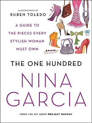 The One Hundred: A Guide to the Pieces Every Stylish Woman Must Own - Garcia, Nina