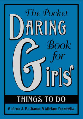 The Pocket Daring Book for Girls: Things to Do - Buchanan, Andrea J, and Peskowitz, Miriam