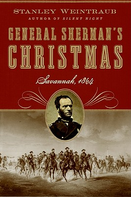 General Sherman's Christmas: Savannah, 1864 - Weintraub, Stanley