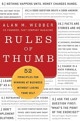 Rules of Thumb: 52 Truths for Winning at Business Without Losing Your Self - Webber, Alan M