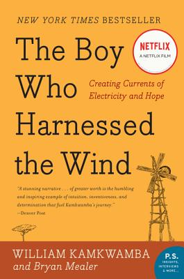 The Boy Who Harnessed the Wind: Creating Currents of Electricity and Hope - Kamkwamba, William, and Mealer, Bryan