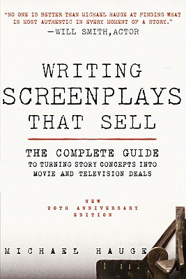 Writing Screenplays That Sell: The Complete Guide to Turning Story Concepts Into Movie and Television Deals - Hauge, Michael