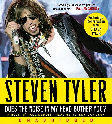 Does the Noise in My Head Bother You?: A Rock 'n' Roll Memoir - Tyler, Steven, and Davidson, Jeremy (Read by)