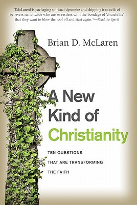 A New Kind of Christianity: Ten Questions That Are Transforming the Faith - McLaren, Brian D