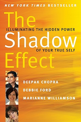 The Shadow Effect: Illuminating the Hidden Power of Your True Self - Chopra, Deepak, M.D., and Ford, Debbie, and Williamson, Marianne
