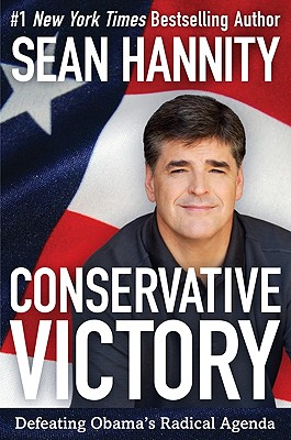 Conservative Victory: Defeating Obama's Radical Agenda - Hannity, Sean