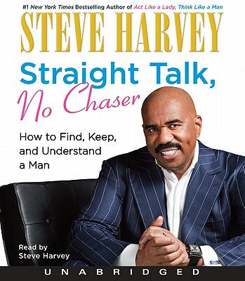 Straight Talk, No Chaser: How to Find, Keep, and Understand a Man - Harvey, Steve (Read by)