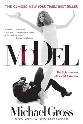 Model: The Ugly Business of Beautiful Women - Gross, Michael
