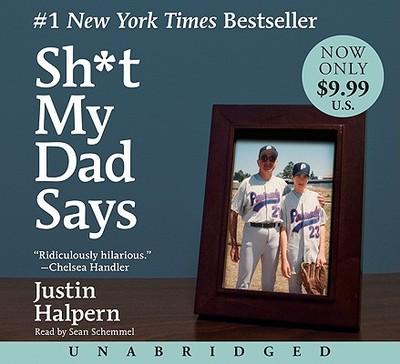 Sh*t My Dad Says - Halpern, Justin, and Schemmel, Sean (Read by)