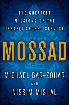 Mossad: The Greatest Missions of the Israeli Secret Service - Bar-Zohar, Michael, and Mishal, Nissim