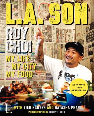 L.A. Son: My Life, My City, My Food - Choi, Roy, and Phan, Natasha, and Fisher, Bobby (Photographer)