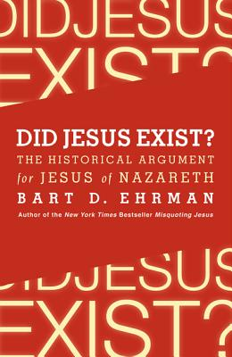 Did Jesus Exist?: The Historical Argument for Jesus of Nazareth - Ehrman, Bart D