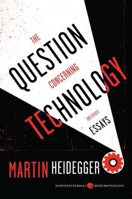 The Question Concerning Technology, and Other Essays - Heidegger, Martin