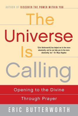 The Universe Is Calling: Opening to the Divine Through Prayer - Butterworth, Eric