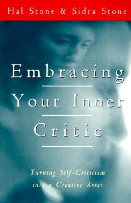 Embracing Your Inner Critic: Turning Self-Criticism Into a Creative Asset - Stone, Hal, Ph.D., and Stone, Sidra Winkelman