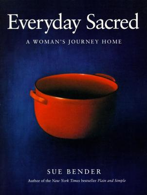Everyday Sacred: A Woman's Journey Home - Bender, Sue