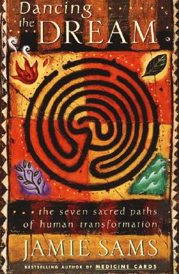 Dancing the Dream: The Seven Sacred Paths of Human Transformation - Sams, Jamie