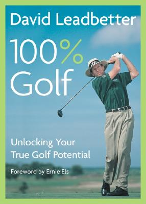David Leadbetter 100% Golf: Unlocking Your True Golf Potential - Leadbetter, David, and Simmons, Richard