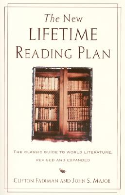 The New Lifetime Reading Plan: The Classical Guide to World Literature, Revised and Expanded - Fadiman, Clifton, and Major, John S, Mr. (Preface by)