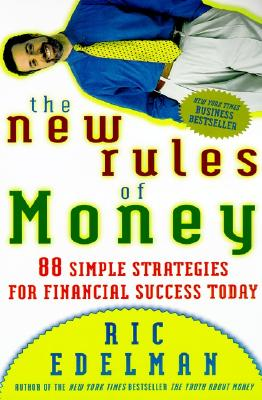 The New Rules of Money: 88 Simple Strategies for Financial Success Today - Edelman, Ric, CFS, RFC, CMFC (Foreword by)