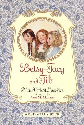 Betsy-Tacy and Tib - Lovelace, Maud Hart, and Martin, Ann M (Foreword by)