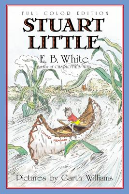 Stuart Little 60th Anniversary Edition (Full Color) - White, E B, and Williams, Garth (Illustrator), and Wells, Rosemary (Illustrator)
