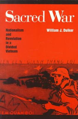 Sacred War: Nationalism and Revolution in a Divided Vietnam - Duiker, William J, and Duiker William
