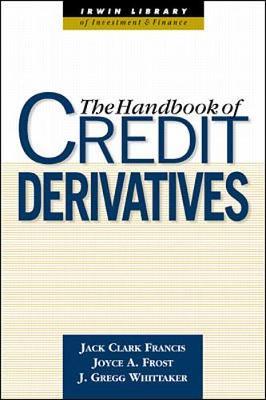 Handbook of Credit Derivatives - Francis, Jack Clark (Editor), and Frost, Joyce (Editor), and Whittaker, J Gregg (Editor)