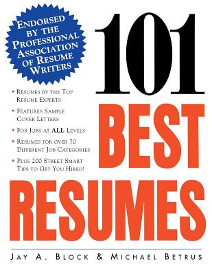 101 Best Resumes: Endorsed by the Professional Association of Resume Writers - Block, Jay A, and Simons, Warren, and Curtis, Rose