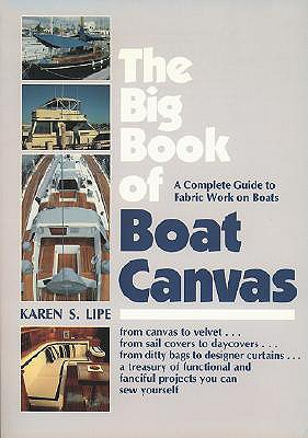 The Big Book of Boat Canvas: A Complete Guide to Fabric Work on Boats - Lipe, Karen, and Lipe Karen