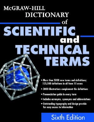 McGraw-Hill Dictionary of Scientific and Technical Terms - Parker, Sybil P, and McGraw-Hill (Creator), and Licker, Mark D (Preface by)