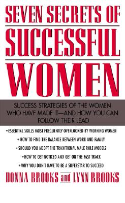 Seven Secrets of Successful Women - Brooks, Donna L (Preface by), and Brooks, and Brooks, Lynn M (Preface by)